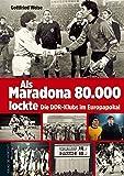 Als Maradona 80.000 lockte: Die DDR-Klubs im Europapokal