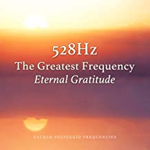 528Hz The Greatest Frequency Eternal Gratitude