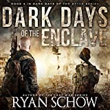 Dark Days of the Enclave: A Post-Apocalyptic EMP Survival Thriller (Dark Days of the After, Book 4)
