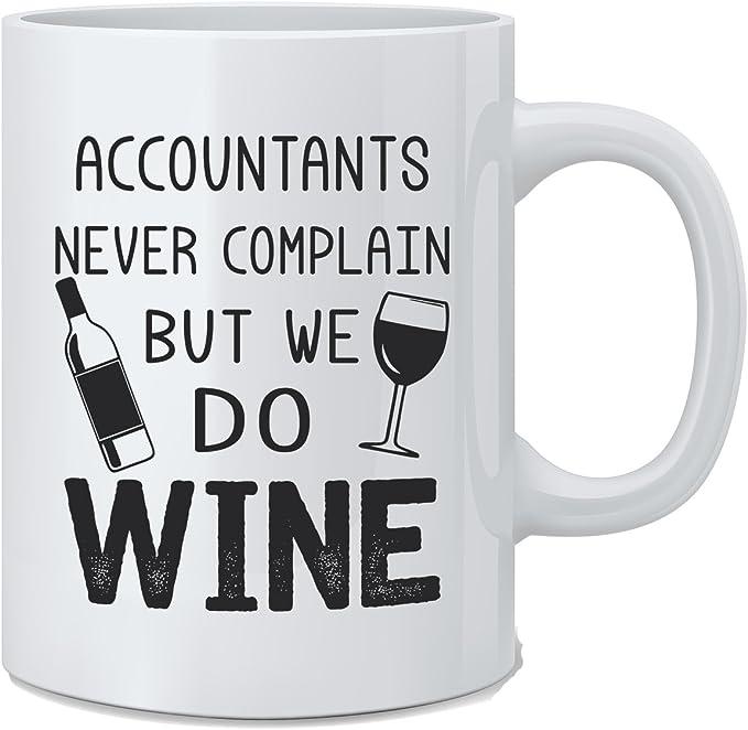 Accountants Never Complain But We Do Wine