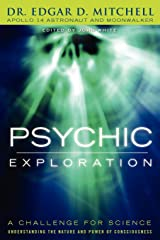 Psychic Exploration: A Challenge for Science, Understanding the Nature and Power of Consciousne: A Challenge for Science, Understanding the Nature and Power of Consciousness Kindle Edition