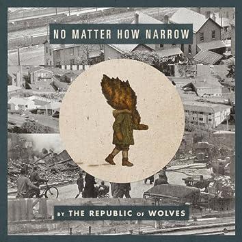 No Matter How Narrow