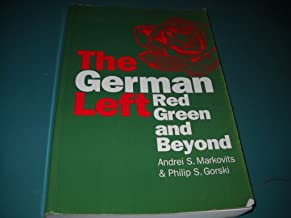 The German Left: Red, Green, and Beyond (Europe and the International Order)