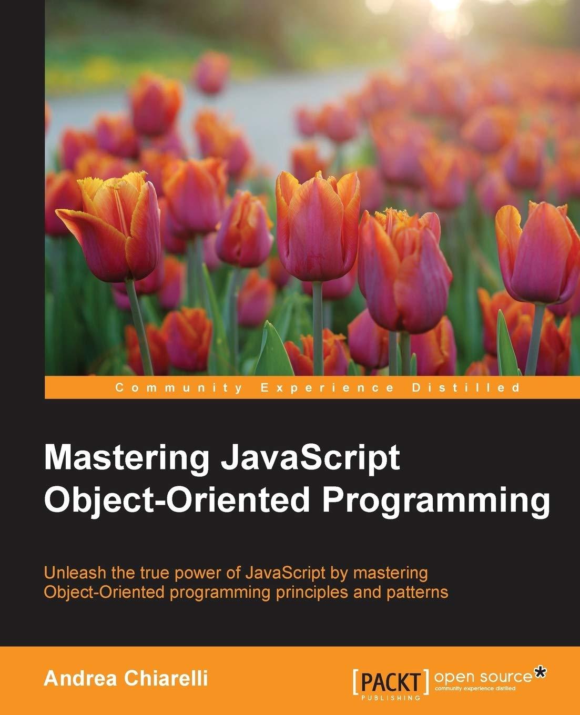 Mastering JavaScript Object-Oriented Programming