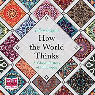How the World Thinks: A Global History of Philosophy                   By:                                                                                                                                 Julian Baggini                               Narrated by:                                                                                                                                 Julian Baggini                      Length: 12 hrs and 43 mins     20 ratings     Overall 4.5