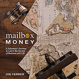 Mailbox Money     A Salesman's Journey to Learn the Secrets of Business and Life              By:                                                                                                                                 Joe Ferrer                               Narrated by:                                                                                                                                 Joe Ferrer                      Length: 2 hrs     27 ratings     Overall 5.0