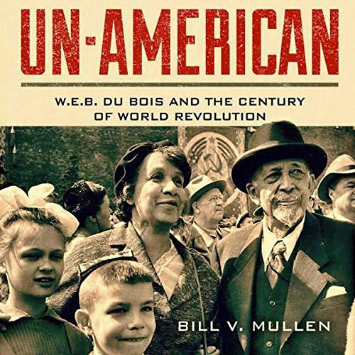 Un-American: W.E.B. Du Bois and the Century of World Revolution audiobook cover art