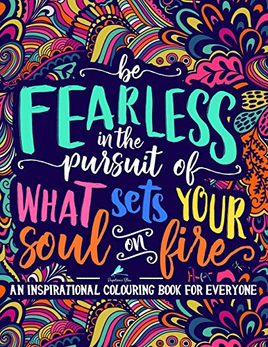 Adult Coloring Book: Be Fearless In The Pursuit Of What Sets Your Soul On Fire
