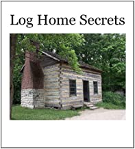 Log Home Secrets: Your Guide to the House of Your Dreams (English Edition)