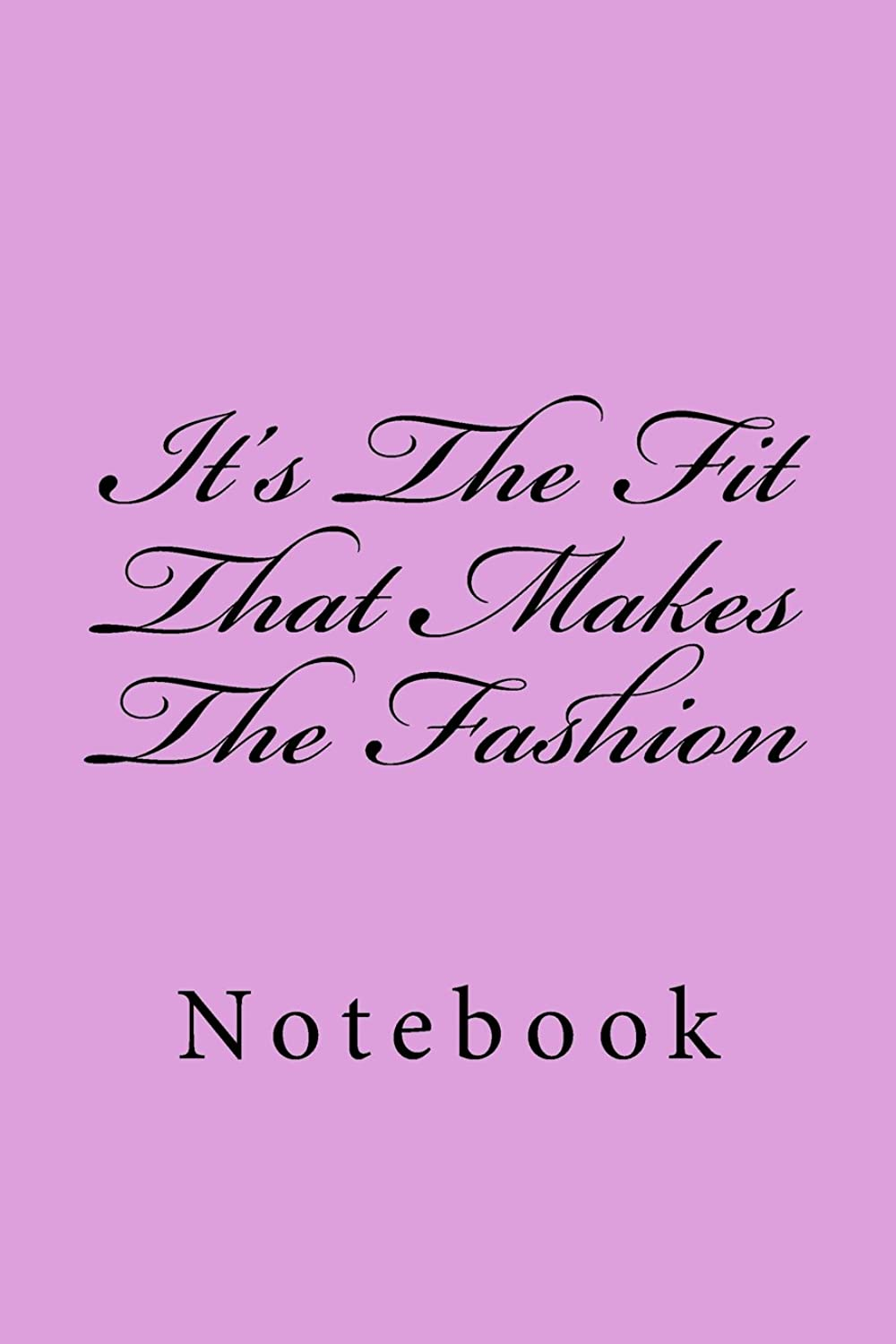 It's The Fit That Makes The Fashion: Notebook