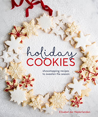 Holiday Cookies: Showstopping Recipes to Sweeten the Season [A Baking Book]