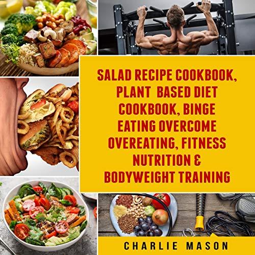 『Salad Recipe Books, Plant Based Diet Cookbook, Binge Eating Overcome Eating & Bodyweight Training』のカバーアート