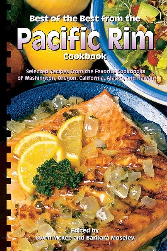 Best of the Best from the Pacific Rim Cookbook: Selected Recipes from the Favorite Cookbooks of Washington, Oregon, California, Alaska, and Hawaii (Best of the Best State Cookbook Series)