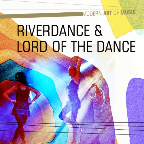 Modern Art of Music: Riverdance and Lord of the Dance