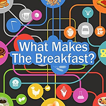What Makes the Breakfast?