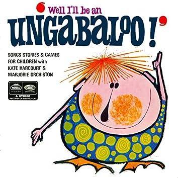 Well I'll Be An Ungabaloo