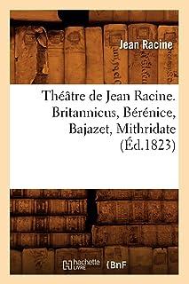 Théâtre de Jean Racine. Britannicus, Bérénice, Bajazet, Mithridate (Éd.1823)