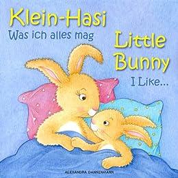 Klein Hasi - Was ich alles mag, Little Bunny - I Like... - Bilderbuch Deutsch-Englisch (zweisprachig/bilingual) (Klein Hasi - Little Bunny, Deutsch-Englisch ... (zweisprachig/bilingual) 2) (German Edition) by [Alexandra Dannenmann, S. T. Paterson]