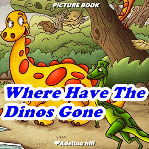 Where Have the Dinos Gone?                   By:                                                                                                                                 Adelina hill                               Narrated by:                                                                                                                                 Tiffany Marz                      Length: 4 mins     Not rated yet     Overall 0.0