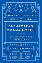 Reputation Management: The Future of Corporate Communications and Public Relations (PRCA Practice Guides)
