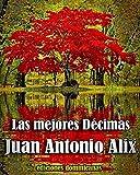 LAS MEJORES DÉCIMAS: (Juan Antonio Alix, El Cantor del Yaque)