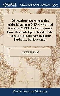 Observationes de Are Et Morbis Epidemicis, AB Anno M DCC XXVIII Ad Finem Anni M DCC XXXVII, Plymuthi Fact. His Accedit Opu...