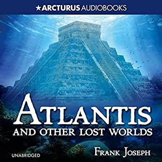 Atlantis and Other Lost Worlds                   By:                                                                                                                                 Frank Joseph                               Narrated by:                                                                                                                                 Blake Kubena                      Length: 8 hrs and 13 mins     15 ratings     Overall 4.0