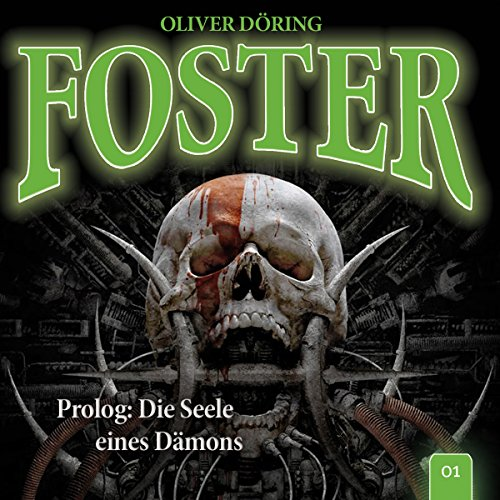 Prolog: Die Seele eines Dämons     Foster 1              By:                                                                                                                                 Oliver Döring                               Narrated by:                                                                                                                                 Martin Keßler,                                                                                        Jörg Hengstler,                                                                                        Frank Schaff,                   and others                 Length: 53 mins     Not rated yet     Overall 0.0