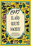 1947 EL AÑO QUE TU NACISTE (El año que tú naciste)
