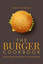 The Burger Cookbook: Burger Recipes that Will Have Your Mouth Watering