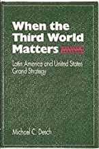 When the Third World Matters: Latin America and United States Grand Strategy: Latin America and the United States Brand Strategy by Professor Michael C. Desch PhD (1993-08-01)