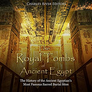 The Royal Tombs of Ancient Egypt: The History of the Ancient Egyptians' Most Famous Sacred Burial Sites audiobook cover art