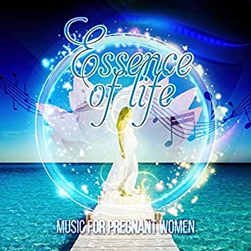 Essence of Life - Nature Sounds for Pregnancy and Birth, Meditation & Relaxation Music for Conception, Hypnosis for Mom and Baby, Soothing Calm Music for Pregnant Women