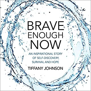 Brave Enough Now: An Inspirational Story of Self-Discovery, Survival and Hope cover art
