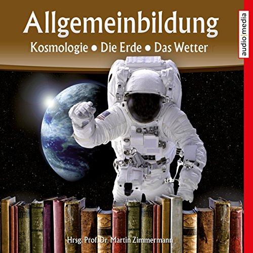 Kosmologie, Die Erde, Das Wetter     Reihe Allgemeinbildung              By:                                                                                                                                 Martin Zimmermann                               Narrated by:                                                                                                                                 Michael Schwarzmaier,                                                                                        Marina Köhler                      Length: 1 hr     Not rated yet     Overall 0.0