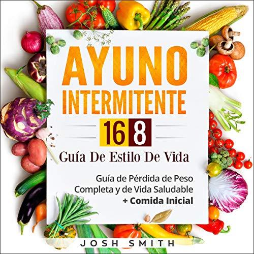Ayuno Intermitente 16-8 Guía de Estilo de Vida [Intermittent Fasting 16-8 Lifestyle Guide] cover art