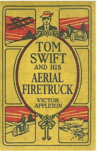 Tom Swift and His Aerial Firetruck: Fighting Infernos WhileGetting His Own Back at a Mean Young Man (The Original Tom Swift Adventures)