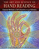 The Art and Science of Hand Reading: Classical Methods for Self-Discovery through Palmistry - Ellen Goldberg