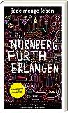 Reiseführer: Jede Menge Leben: Nürnberg, Fürth, Erlangen