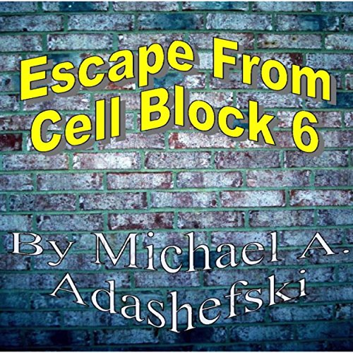 Escape from Cell Block Six audiobook cover art