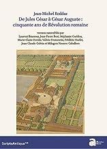 De Jules César à César Auguste: Cinquante ans de Révolution romaine (Scripta Antiqua)