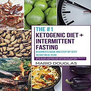 The Ketogenic Diet + Intermittent Fasting: Beginner's Guide and Step-by-Step 30-Day Meal Plan audiobook cover art