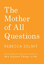 The Mother of All Questions: Further Reports from the Feminist Revolutions