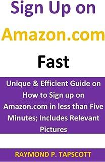 Sign Up on Amazon.com Fast: Unique & Efficient Guide on How to Sign up on Amazon.com in less than Five Minutes; Includes Relevant Pictures