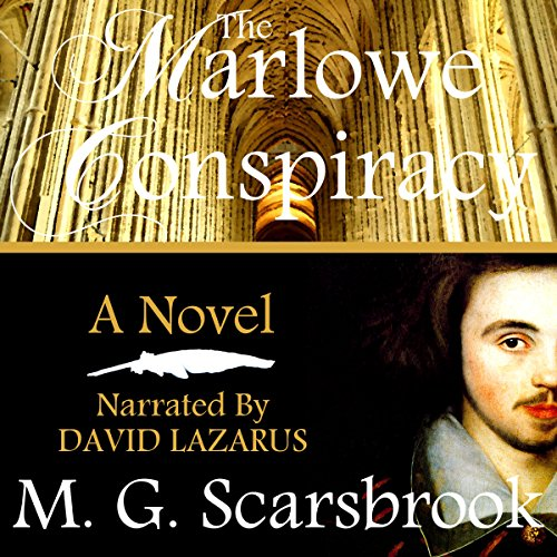 The Marlowe Conspiracy: A Novel                   By:                                                                                                                                 M. G. Scarsbrook                               Narrated by:                                                                                                                                 David Lazarus                      Length: 11 hrs and 38 mins     5 ratings     Overall 2.8