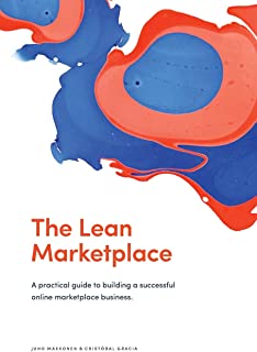 The Lean Marketplace: a Practical Guide to Building a Successful Online Marketplace Business