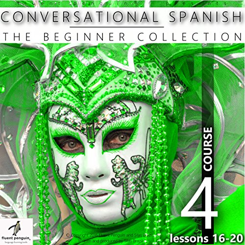 Conversational Spanish - The Beginner Collection: Course Four, Lessons 16-20 audiobook cover art