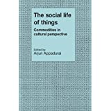The Social Life of Things: Commodities in Cultural Perspective (Cambridge Studies in Social and Cultural Anthropology) (English Edition)