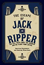 The Escape of Jack the Ripper: The Full Truth About the Cover-up and His Flight from Justice