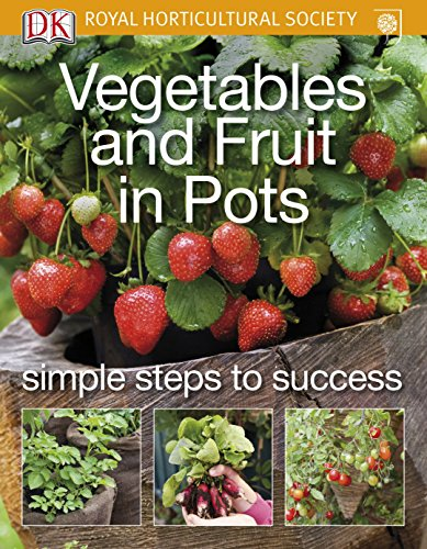 Vegetables and Fruit in Pots (Rhs Simple Steps to...